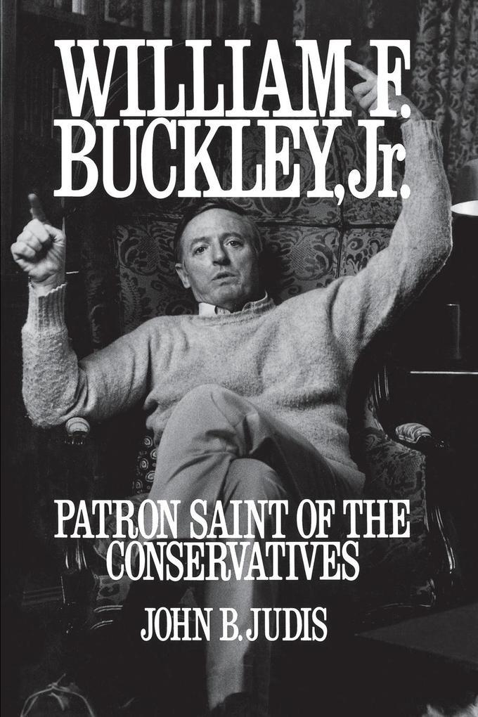 William F. Buckley, Jr.: Patron Saint of the Conservatives als Taschenbuch