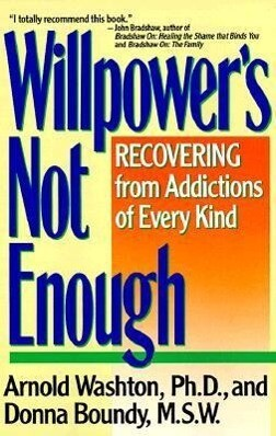 Willpower Is Not Enough: Understanding and Overcoming Addiction and Compulsion als Taschenbuch