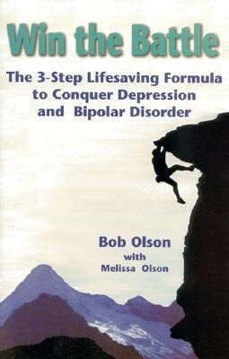 Win the Battle: The 3-Step Lifesaving Formula to Conquer Depression & Bipolar Disorder als Buch