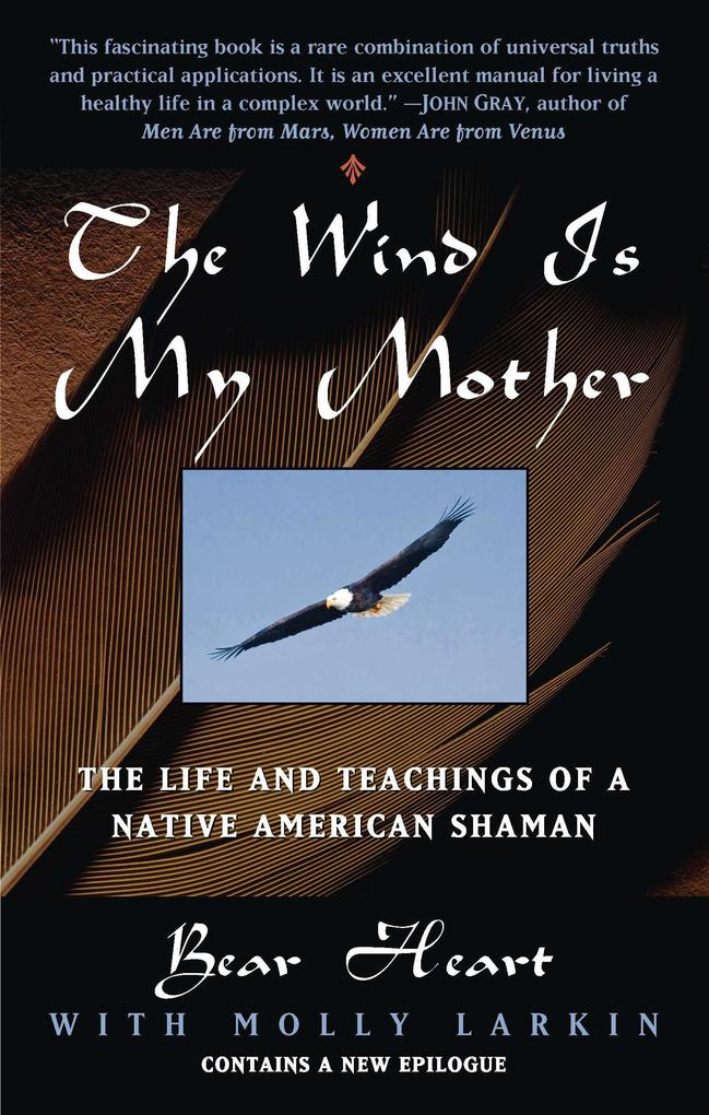 The Wind Is My Mother: The Life and Teachings of a Native American Shaman als Taschenbuch
