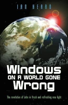 Windows on a World Gone Wrong: The Revelation of John in Fresh and Refreshing New Light als Taschenbuch