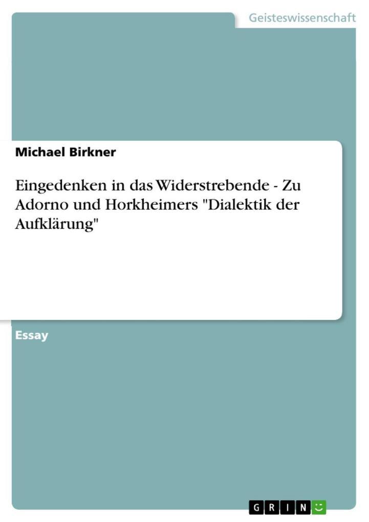 Eingedenken in das Widerstrebende - Zu Adorno und Horkheimers Dialektik der Aufklärung