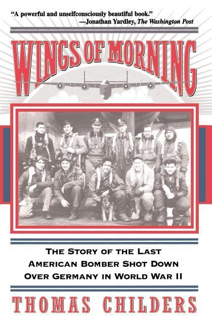 Wings of Morning: The Story of the Last American Bomber Shot Down Over Germany in World War II als Taschenbuch