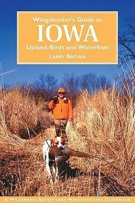 Wingshooter's Guide to Iowa: Upland Birds and Waterfowl als Buch