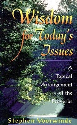 Wisdom for Today's Issues: A Topical Arrangement of the Proverbs als Taschenbuch