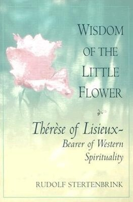 The Wisdom of the Little Flower: Therese of Lisieux: Bearer of Western Spirituality als Taschenbuch