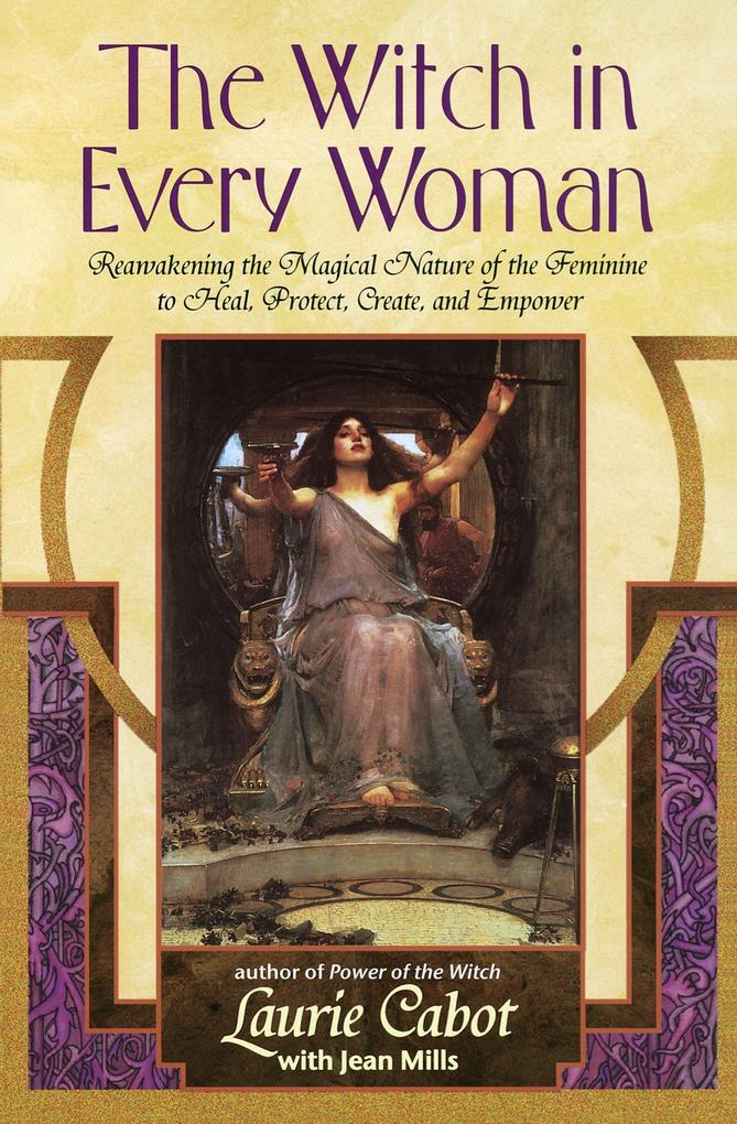 The Witch in Every Woman: Reawakening the Magical Nature of the Feminine to Heal, Protect, Create, and Empower als Taschenbuch