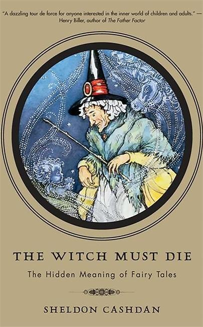 The Witch Must Die: The Hidden Meaning of Fairy Tales als Taschenbuch