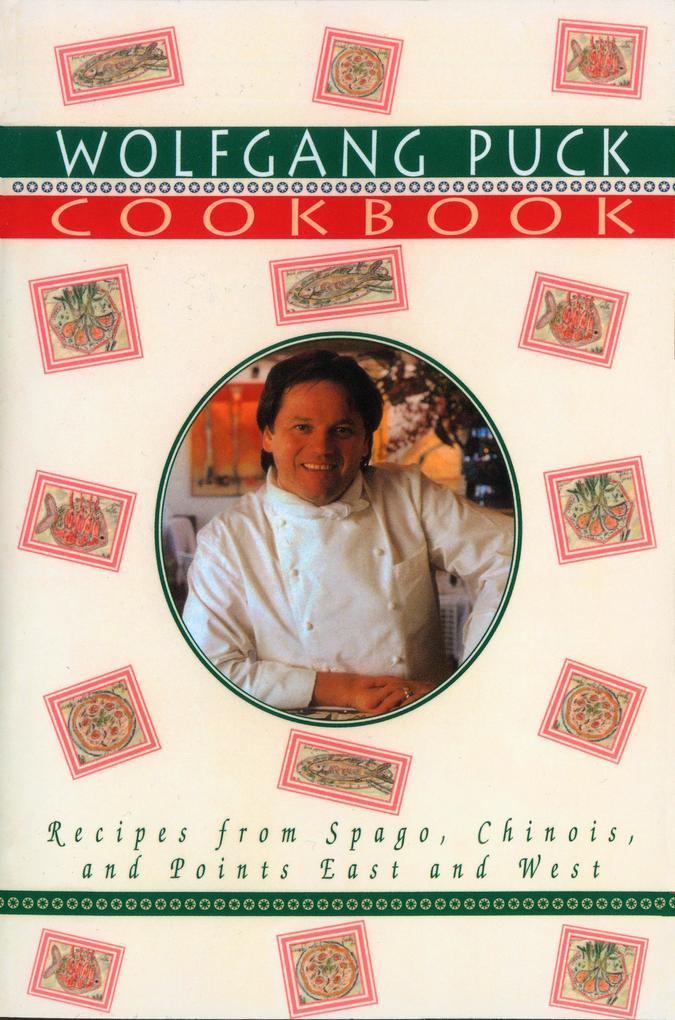 The Wolfgang Puck Cookbook: Recipes from Spago, Chinois, and Points East and West als Taschenbuch