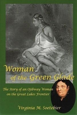 Woman of the Green Glade: The Story of an Ojibway Woman on the Great Lakes Frontier als Taschenbuch