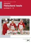 Fleischerei heute. Lernfelder 6-13 Arbeitsheft. Schülerausgabe