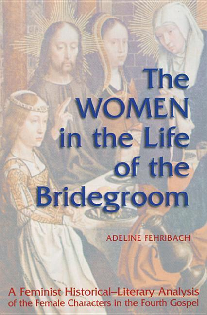 The Women in the Life of the Bridegroom: A Feminist Historical-Literary Analysis of the Female Characters in the Fourth Gospel als Taschenbuch