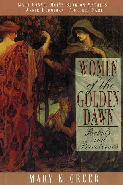 Women of the Golden Dawn: Rebels and Priestesses: Maud Gonne, Moina Bergson Mathers, Annie Horniman, Florence Farr als Taschenbuch