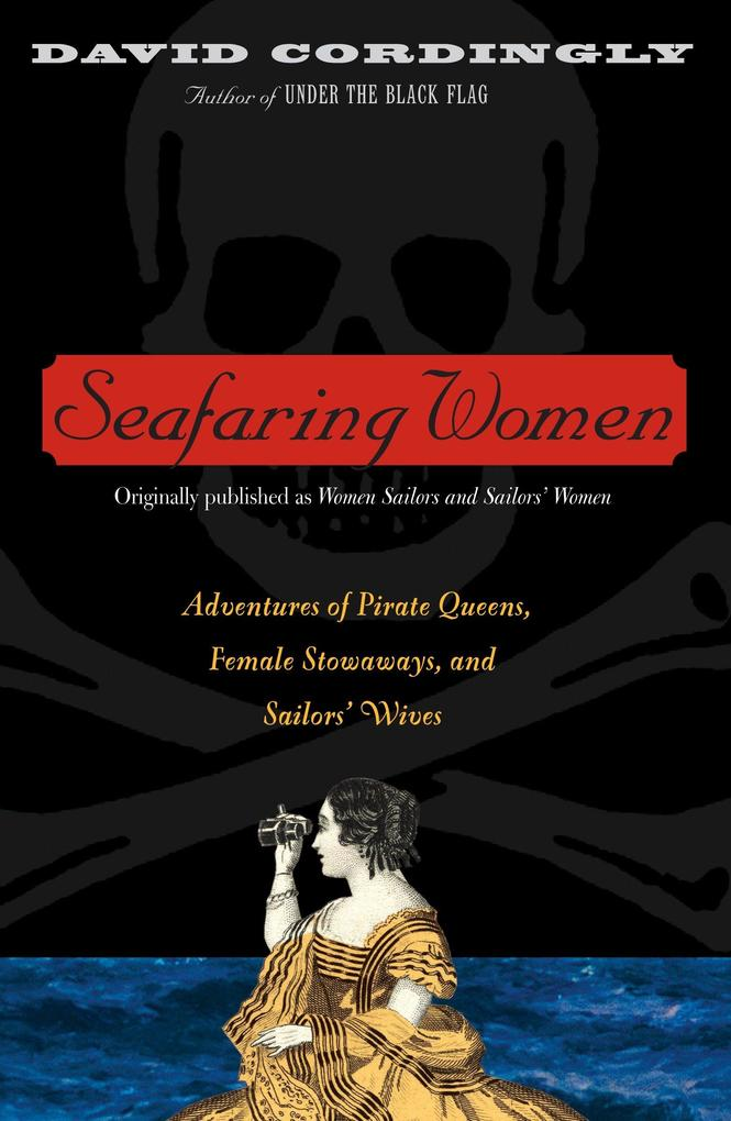 Seafaring Women: Adventures of Pirate Queens, Female Stowaways, and Sailors' Wives als Taschenbuch