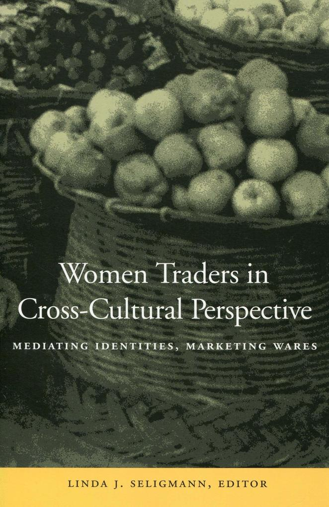 Women Traders in Cross-Cultural Perspective: Mediating Identities, Marketing Wares als Taschenbuch