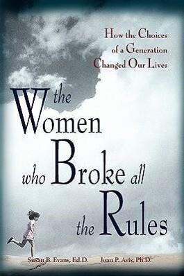The Women Who Broke All the Rules: How the Choices of a Generation Changed Our Lives als Taschenbuch