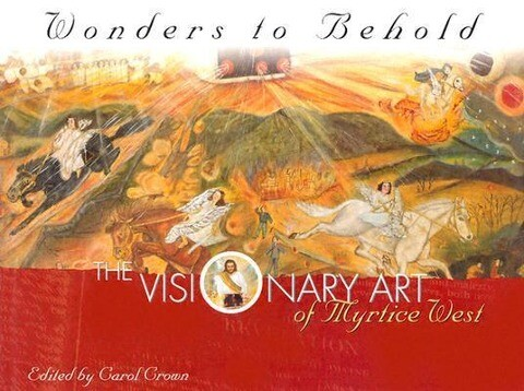 Wonders to Behold: The Visionary Art of Myrtice West als Buch