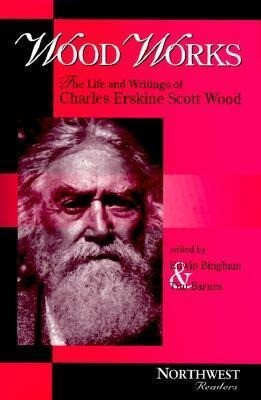 Wood Works: The Life and Writings of Charles Erskine Scott Wood als Buch