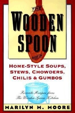 The Wooden Spoon Book of Home-Style Soups, Stews, Chowders, Chilis and Gumbos: Favorite Recipes from the Wooden Spoon Kitchen als Taschenbuch
