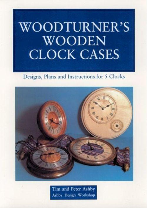 Woodturner's Wooden Clock Cases: Designs, Plans, and Instructions for 5 Clocks als Taschenbuch