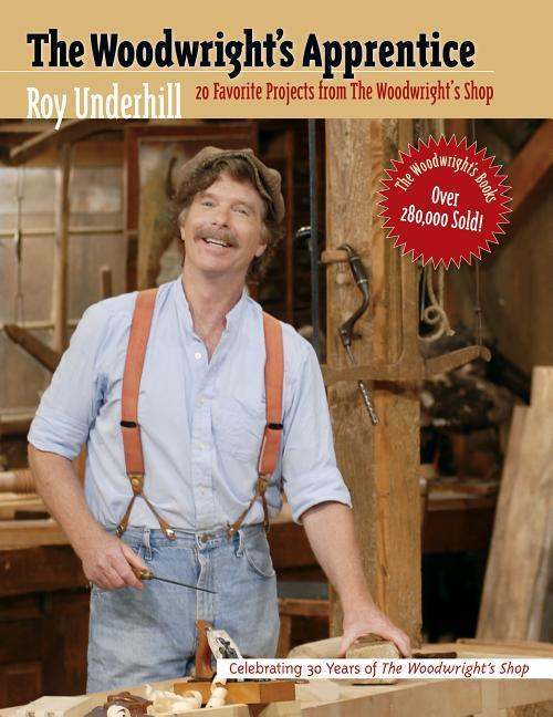 The Woodwright's Apprentice: Twenty Favorite Projects from the Woodwright's Shop als Taschenbuch