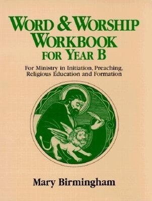 Word & Worship Workbook for Year B: For Ministry in Initiation, Preaching, Religious Education als Taschenbuch