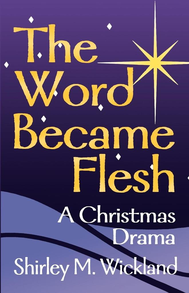 The Word Became Flesh: A Christmas Drama als Taschenbuch