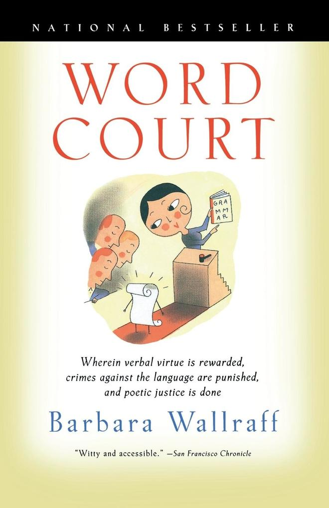 Word Court: Wherein Verbal Virtue is Rewarded, Crimes Against the Language Are Punished, and Poetic Justice is Done als Taschenbuch
