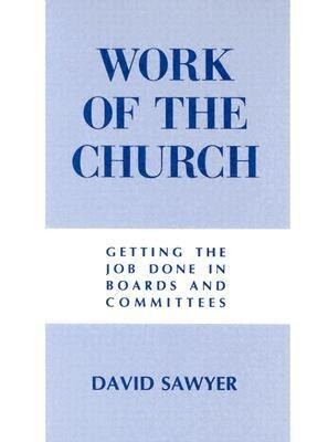 Work of the Church: Getting the Job Done in Boards and Committees als Taschenbuch