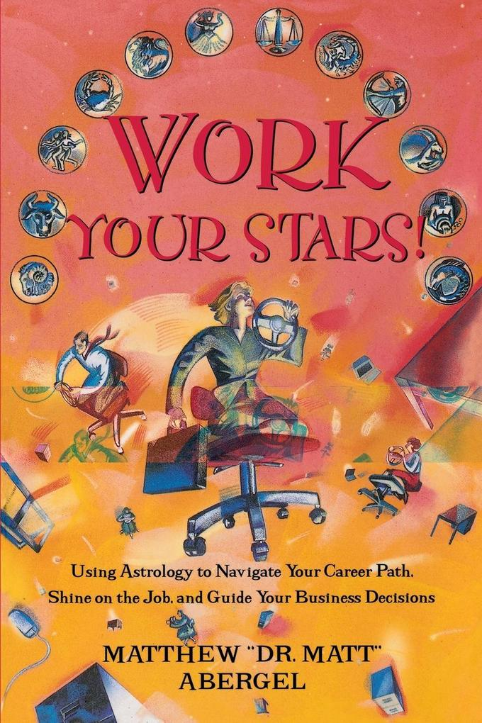 Work Your Stars!: Using Astrology to Navigate Your Career Path, Shine on the Job, and Guide Your Business Decisions als Taschenbuch