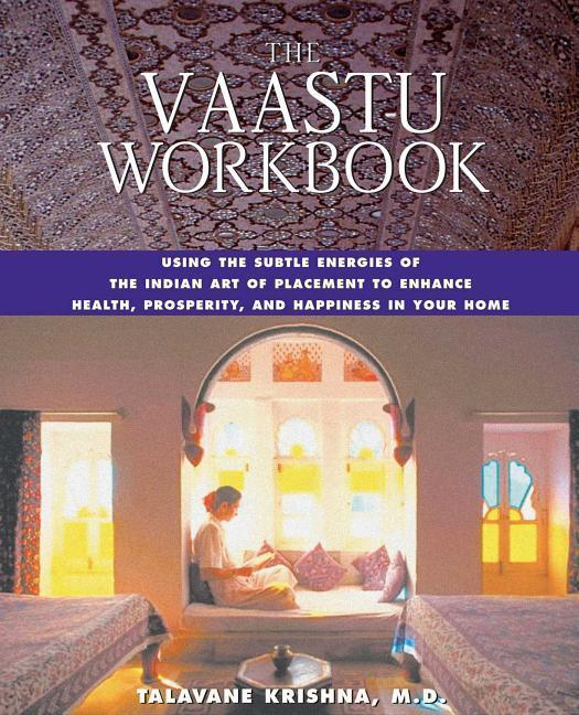 The Vaastu Workbook: Using the Subtle Energies of the Indian Art of Placement to Enhance Health, Prosperity, and Happiness in Your Home als Taschenbuch