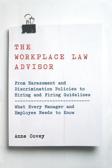 The Workplace Law Advisor: From Harassment and Discrimination Policies to Hiring and Firing Guidelines -- What Every Manager and Employee Needs T als Taschenbuch