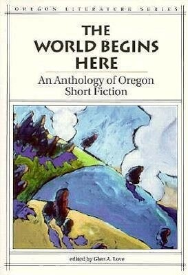 The World Begins Here: An Anthology of Oregon Short Fiction als Taschenbuch