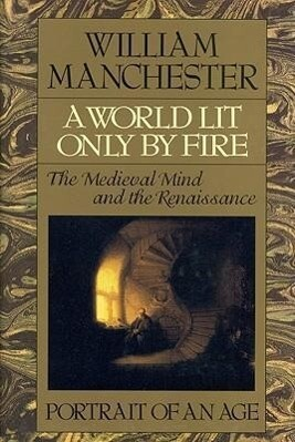 A World Lit Only by Fire: The Medieval Mind and the Renaissance - Portrait of an Age als Buch