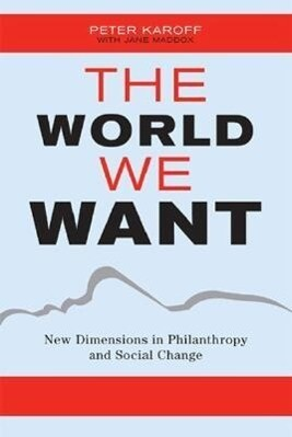 The World We Want: Restoring Citizenship in a Fractured Age als Buch