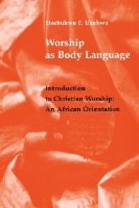 Worship as Body Language: Introduction to Christian Worship: An Africa Orientation als Taschenbuch