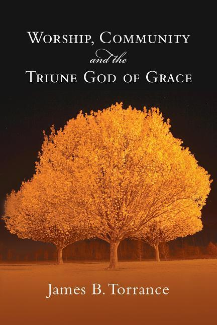 Worship, Community and the Triune God of Grace als Taschenbuch