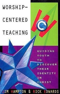 Worship-Centered Teaching: Guiding Youth to Discover Their Identity in Christ als Taschenbuch
