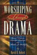 Worshiping Through Drama: Chancel Dramas, Dramatic Readings, and Sketches for Worship als Taschenbuch