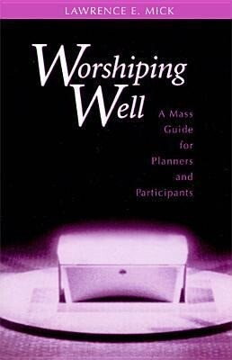 Worshiping Well: A Mass Guide for Planners and Participants als Taschenbuch