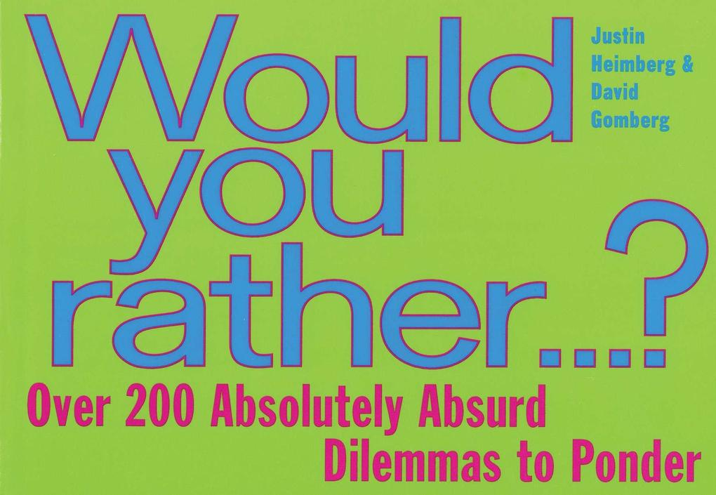 Would You Rather...: Over 200 Absolutely Absurd Dilemmas to Ponder als Taschenbuch