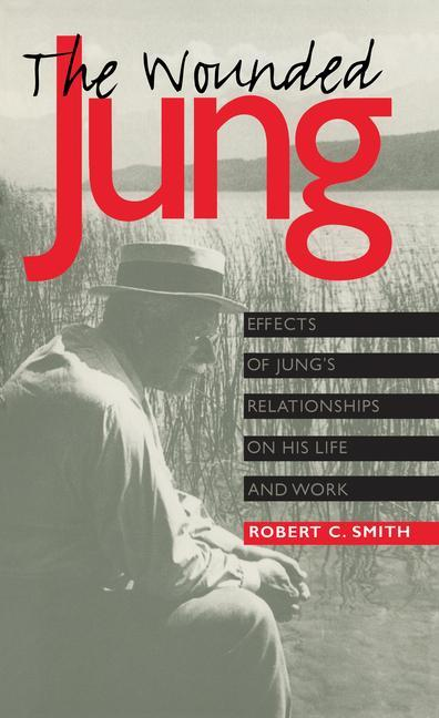 The Wounded Jung: Effects of Jung's Relationships on His Life and Work als Taschenbuch