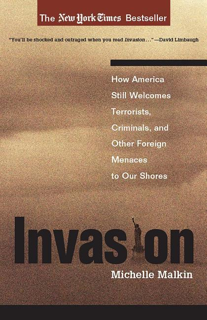 Invasion: How America Still Welcomes Terrorists, Criminals & Other Foreign Menaces to Our Shores als Buch