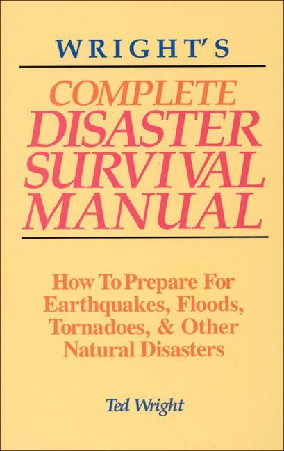 Wright's Complete Disaster Survival Manual: How to Prepare for Earthquakes, Floods, Tornadoes, & Other Natural Disasters als Taschenbuch
