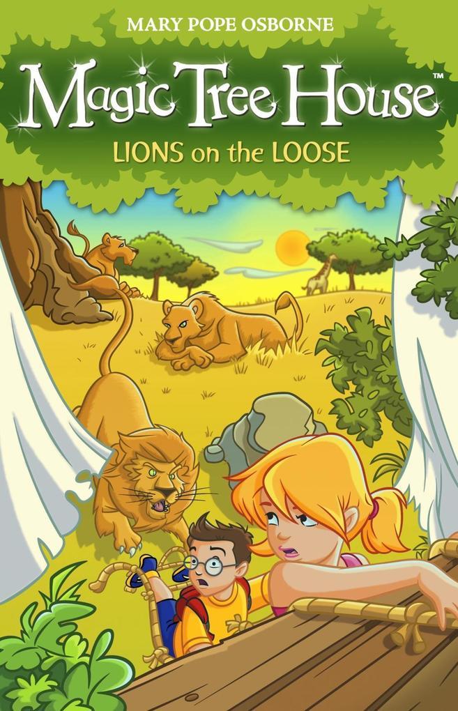 Magic Tree House 11: Lions on the Loose als eBook von Mary Pope Osborne