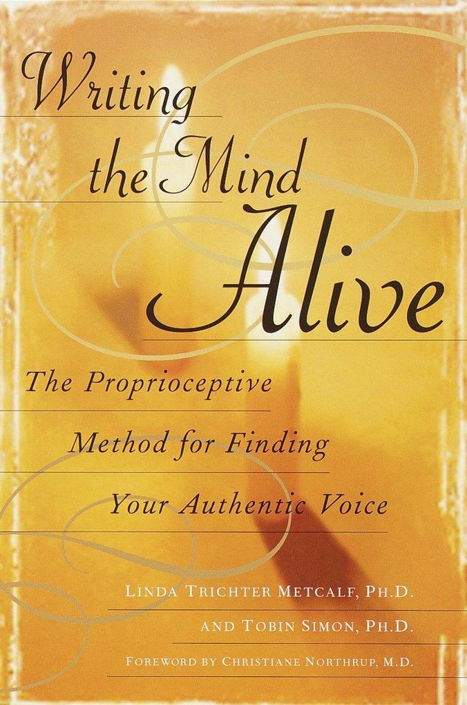 Writing the Mind Alive: The Proprioceptive Method for Finding Your Authentic Voice als Taschenbuch