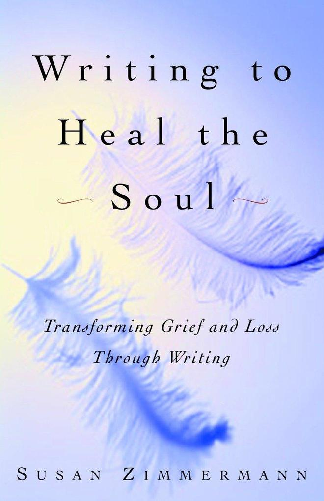 Writing to Heal the Soul: Transforming Grief and Loss Through Writing als Taschenbuch