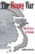 Wrong War: Why We Lost in Vietnam als Buch