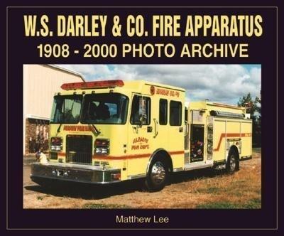 W. S. Darley & Co. Fire Apparatus: 1908-2000 Photo Archive als Taschenbuch
