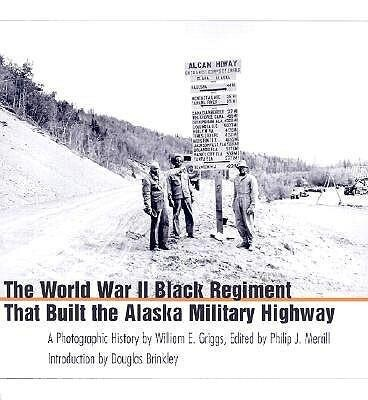 The World War II Black Regiment That Built the Alaska Military Highway: A Photographic History als Buch